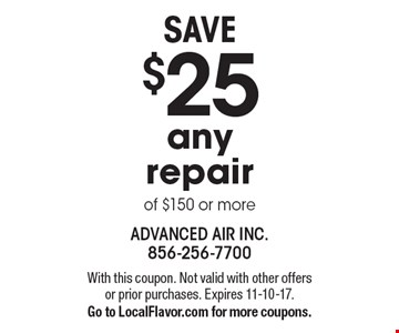 SAVE $25 any repair of $150 or more. With this coupon. Not valid with other offers or prior purchases. Expires 11-10-17. Go to LocalFlavor.com for more coupons.
