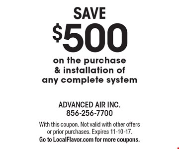 SAVE $500 on the purchase & installation of any complete system. With this coupon. Not valid with other offers or prior purchases. Expires 11-10-17. Go to LocalFlavor.com for more coupons.