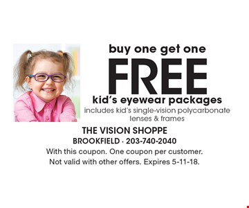 buy one get one Free kid's eyewear packages. Includes kid's single-vision polycarbonate lenses & frames. With this coupon. One coupon per customer. Not valid with other offers. Expires 5-11-18.