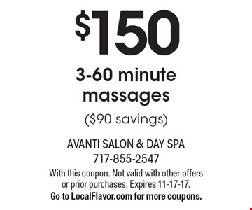 $150 3-60 minute massages ($90 savings). With this coupon. Not valid with other offers or prior purchases. Expires 11-17-17. Go to LocalFlavor.com for more coupons.