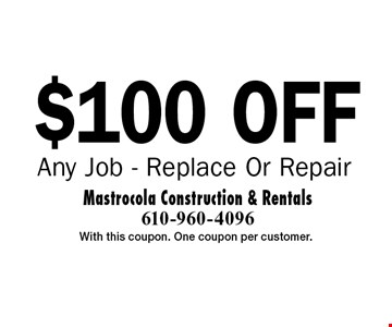 $100 off Any Job - Replace Or Repair. With this coupon. One coupon per customer.