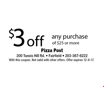 $3 off any purchase of $25 or more. With this coupon. Not valid with other offers. Offer expires 12-8-17.