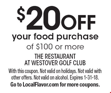 $20 OFF your food purchase of $100 or more. With this coupon. Not valid on holidays. Not valid with other offers. Not valid on alcohol. Expires 1-31-18. Go to LocalFlavor.com for more coupons.