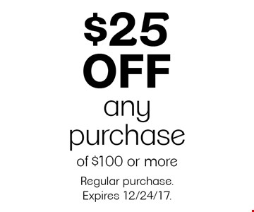 $25 off any purchase of $100 or more. Regular purchase. Expires 12/24/17.