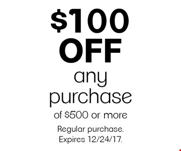 $100 off any purchase of $500 or more. Regular purchase. Expires 12/24/17.