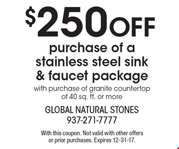 $250 off purchase of a stainless steel sink & faucet package with purchase of granite countertop of 40 sq. ft. or more. With this coupon. Not valid with other offers or prior purchases. Expires 12-31-17.