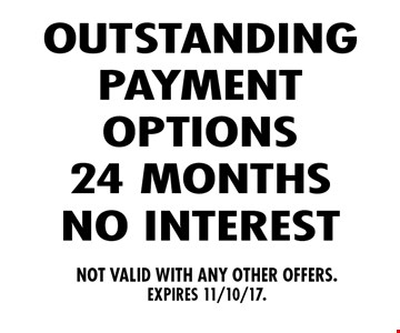 OUTSTANDING PAYMENT OPTIONS 24 MONTH NO INTEREST . NOT VALID WITH ANY OTHER OFFERS. EXPIRES 11/10/17.