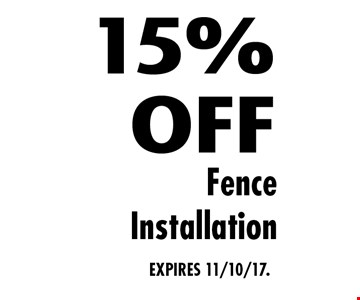 15% OFF Fence Installation. EXPIRES 11/10/17.