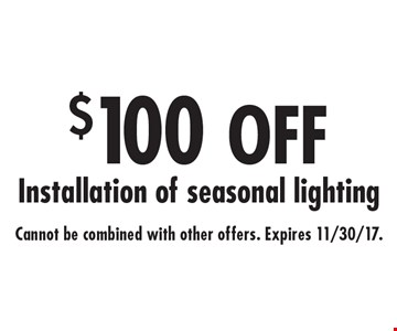 $100 OFF Installation of seasonal lighting. Cannot be combined with other offers. Expires 11/30/17.