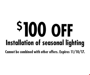$100 OFF Installation of seasonal lighting. Cannot be combined with other offers. Expires 11/10/17.