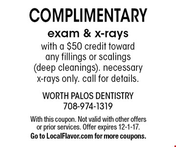 Complimentary exam & x-rays with a $50 credit toward any fillings or scalings (deep cleanings). necessary x-rays only. call for details.. With this coupon. Not valid with other offers or prior services. Offer expires 12-1-17. Go to LocalFlavor.com for more coupons.