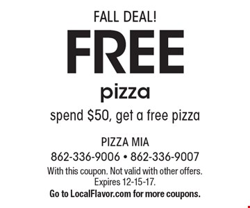 FALL DEAL! FREE pizza spend $50, get a free pizza. With this coupon. Not valid with other offers. Expires 12-15-17. Go to LocalFlavor.com for more coupons.