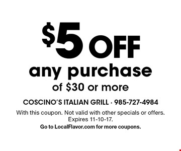 $5 off any purchase of $30 or more. With this coupon. Not valid with other specials or offers. Expires 11-10-17. Go to LocalFlavor.com for more coupons.
