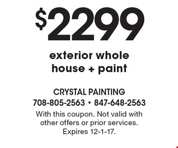 $2299 exterior whole house + paint. With this coupon. Not valid with other offers or prior services. Expires 12-1-17.