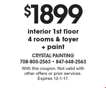 $1899 interior 1st floor 4 rooms & foyer + paint. With this coupon. Not valid with other offers or prior services. Expires 12-1-17.