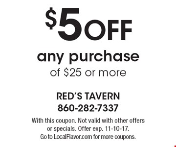 $5 OFF any purchase of $25 or more. With this coupon. Not valid with other offers or specials. Offer exp. 11-10-17. Go to LocalFlavor.com for more coupons.
