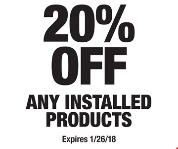 20% off Any installed products. Expires 1/26/18.