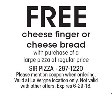 Free cheese finger or cheese bread with purchase of a large pizza at regular price. Please mention coupon when ordering. Valid at La Vergne location only. Not valid with other offers. Expires 6-29-18.