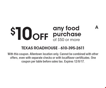 $10 off any food purchase of $50 or more. With this coupon. Allentown location only. Cannot be combined with other offers, even with separate checks or with local flavor certificates. One coupon per table before sales tax. Expires 12/8/17.