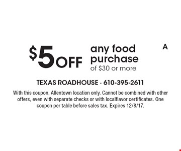 $5 off any food purchase of $30 or more. With this coupon. Allentown location only. Cannot be combined with other offers, even with separate checks or with local flavor certificates. One coupon per table before sales tax. Expires 12/8/17.