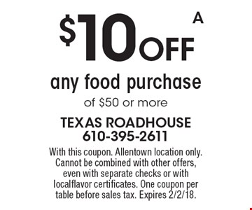 $10 Off Any Food Purchase Of $50 Or More. With this coupon. Allentown location only. Cannot be combined with other offers, even with separate checks or with localflavor certificates. One coupon per table before sales tax. Expires 2/2/18. A