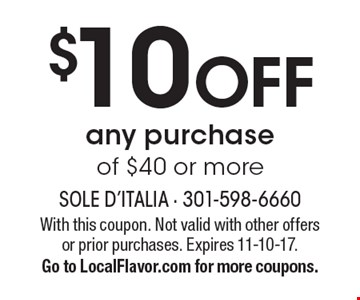 $10 OFF any purchase of $40 or more. With this coupon. Not valid with other offers or prior purchases. Expires 11-10-17. Go to LocalFlavor.com for more coupons.