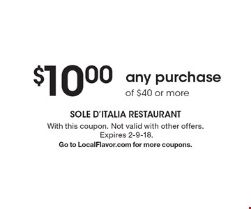 $10.00 any purchase of $40 or more. With this coupon. Not valid with other offers. Expires 2-9-18. Go to LocalFlavor.com for more coupons.