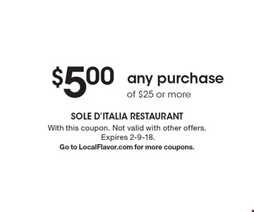 $5.00 any purchase of $25 or more. With this coupon. Not valid with other offers. Expires 2-9-18. Go to LocalFlavor.com for more coupons.
