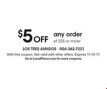 $5 Off Any Order Of $25 Or More. With this coupon. Not valid with other offers. Expires 11-10-17. Go to LocalFlavor.com for more coupons.