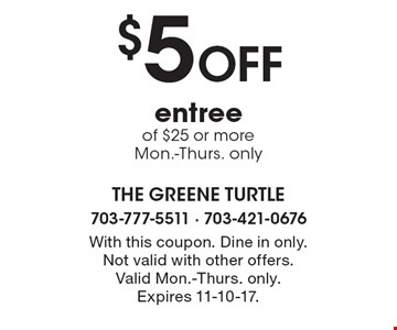 $5 OFF entree of $25 or more. Mon.-Thurs. only. With this coupon. Dine in only. Not valid with other offers. Valid Mon.-Thurs. only. Expires 11-10-17.