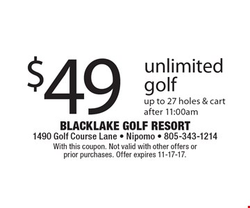 $49 unlimited golf, up to 27 holes & cart after 11:00am. With this coupon. Not valid with other offers or prior purchases. Offer expires 11-17-17.