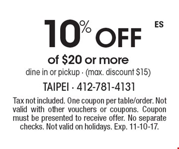 10% Off of $20 or more. Dine in or pickup (max. discount $15). Tax not included. One coupon per table/order. Not valid with other vouchers or coupons. Coupon must be presented to receive offer. No separate checks. Not valid on holidays. Exp. 11-10-17.