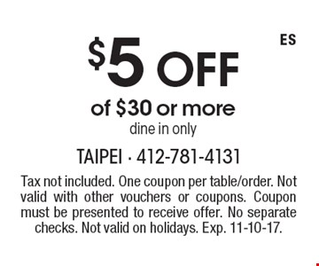 $5 Off of $30 or more, dine in only. Tax not included. One coupon per table/order. Not valid with other vouchers or coupons. Coupon must be presented to receive offer. No separate checks. Not valid on holidays. Exp. 11-10-17.