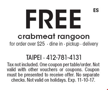 Free crabmeat rangoon for order over $25. Dine in, pickup, delivery. Tax not included. One coupon per table/order. Not valid with other vouchers or coupons. Coupon must be presented to receive offer. No separate checks. Not valid on holidays. Exp. 11-10-17.
