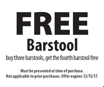 Free barstool buy three barstools, get the fourth barstool free. Must be presented at time of purchase. Not applicable to prior purchases. Offer expires 12/15/17.