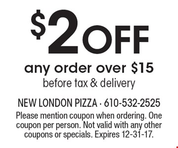 $2 Off any order over $15 before tax & delivery. Please mention coupon when ordering. One coupon per person. Not valid with any other coupons or specials. Expires 12-31-17.