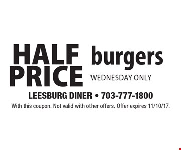 Half Price burgers, Wednesday only. With this coupon. Not valid with other offers. Offer expires 11/10/17.