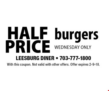 Half Price burgers Wednesday only. With this coupon. Not valid with other offers. Offer expires 2-9-18.