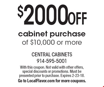 $2000 OFF cabinet purchase of $10,000 or more. With this coupon. Not valid with other offers, special discounts or promotions. Must be presented prior to purchase. Expires 2-23-18. Go to LocalFlavor.com for more coupons.