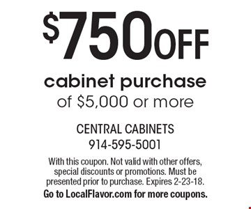 $750 OFF cabinet purchase of $5,000 or more. With this coupon. Not valid with other offers, special discounts or promotions. Must be presented prior to purchase. Expires 2-23-18.Go to LocalFlavor.com for more coupons.