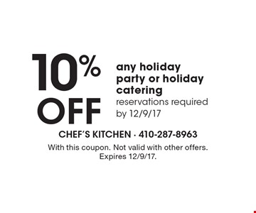 10% OFF any holiday party or holiday catering. Reservations required by 12/9/17. With this coupon. Not valid with other offers. Expires 12/9/17.
