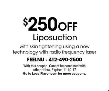 $250 Off Liposuction with skin tightening using a new technology with radio frequency laser. With this coupon. Cannot be combined with other offers. Expires 11-10-17. Go to LocalFlavor.com for more coupons.
