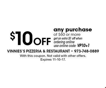 $10 OFF any purchase of $60 or more. Get an extra $1 off when ordering online. Use online code: VP10+1. With this coupon. Not valid with other offers. Expires 11-10-17.