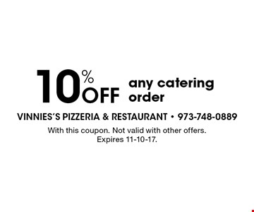 10% OFF any catering order. With this coupon. Not valid with other offers. Expires 11-10-17.