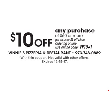 $10 OFF any purchase of $60 or more get an extra $1 off when ordering online use online code: VP10+1. With this coupon. Not valid with other offers. Expires 12-15-17.