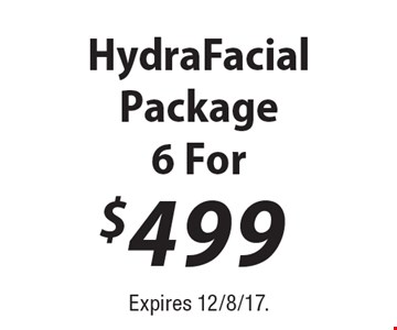 Hydra Facial Package  6 For $499. Expires 12/8/17.