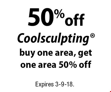 50% off Coolsculpting. Buy one area, get one area 50% off. Expires 3-9-18.