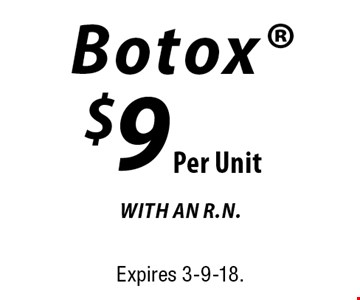 $9 Per Unit Botox with An R.N. Expires 3-9-18.