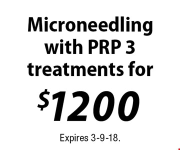 $1200 Microneedling with PRP. 3 treatments. Expires 3-9-18.