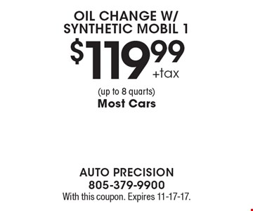 $119.99 +tax Oil Change w/Synthetic Mobil 1 (up to 8 quarts). Most Cars. With this coupon. Expires 11-17-17.